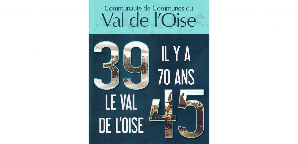 L'ouvrage 39-45 «Il y a 70 ans Le Val de l'Oise» est disponible !